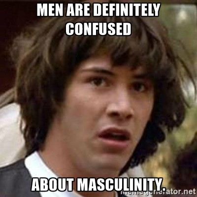 Image result for masculinity meme